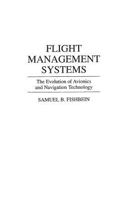 Flight Management Systems: The Evolution of Avionics and Navigation Technology - Fishbein, Samuel B