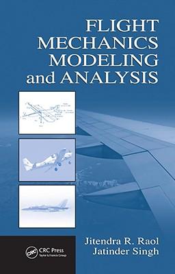 Flight Mechanics Modeling and Analysis - Raol, Jitendra R, and Singh, Jatinder