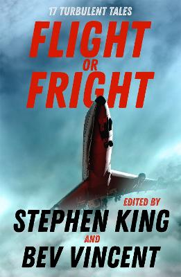 Flight or Fright: 17 Turbulent Tales Edited by Stephen King and Bev Vincent - King, Stephen, and Vincent, Bev, and Lewis, Michael