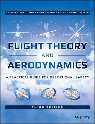 Flight Theory and Aerodynamics: A Practical Guide for Operational Safety - Dole, Charles E, and Lewis, James E, and Badick, Joseph R