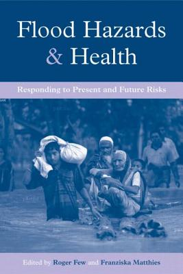Flood Hazards and Health: Responding to Present and Future Risks - Few, Roger (Editor), and Matthies, Franziska (Editor)