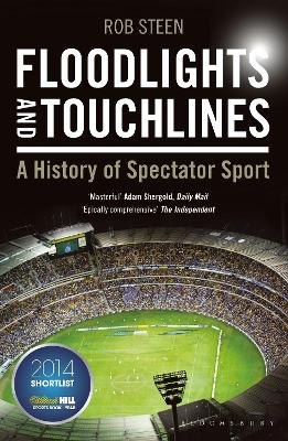 Floodlights and Touchlines: A History of Spectator Sport - Steen, Rob