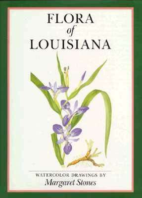 Flora of Louisiana: Watercolor Drawings - Stones, Margaret, and Urbatsch, Lowell (Designer)