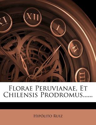 Florae Peruvianae, Et Chilensis Prodromus...... - Ruiz, Hip Lito, and Ruiz, Hipolito