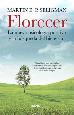 Florecer: La Nueva Psicologia Positiva y La Busqueda del Bienestar - Seligman, Martin E P, Ph.D.