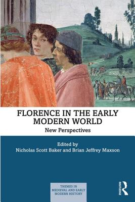 Florence in the Early Modern World: New Perspectives - Scott Baker, Nicholas, and Maxson, Brian J.