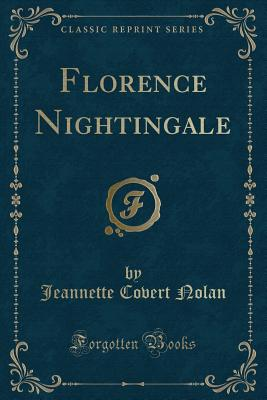 Florence Nightingale (Classic Reprint) - Nolan, Jeannette Covert