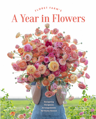 Floret Farm's A Year in Flowers - Benzakein, Erin, and Benzakein, Chris (Photographer)