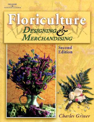 Floriculture: Designing and Merchandising - Griner, Dr Charles P