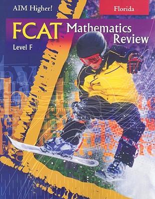Florida Aim Higher!: FCAT Mathematics, Level F - Castro, Diane Perkins, and Roop-Kharasch, Mark