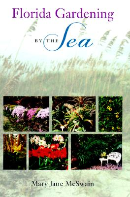 Florida Gardening by the Sea - McSwain, Mary Jane