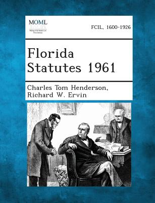 Florida Statutes 1961 - Henderson, Charles Tom, and Ervin, Richard W