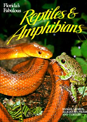 Florida's Fabulous Reptiles and Amphibians: Snakes, Lizards, Alligators, Frogs, and Turtles - Williams, Winston, and Carmichael, Pete, and Carmichael, Peter