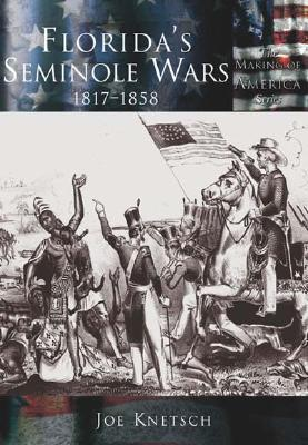 Florida's Seminole Wars:: 1817-1858 - Knetsch, Joe