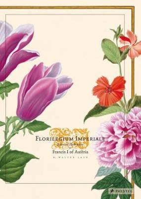 Florilegium Imperiale: Botanical Illustrations for Francis I of Austria - Lack, Walter H
