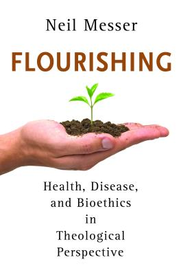 Flourishing: Health, Disease, and Bioethics in Theological Perspective - Messer, Neil