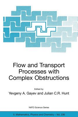 Flow and Transport Processes with Complex Obstructions: Applications to Cities, Vegetative Canopies and Industry - Gayev, Yevgeny A (Editor)