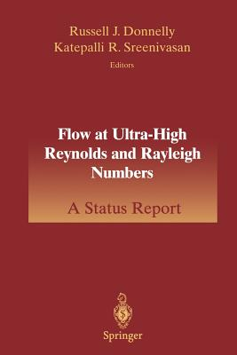 Flow at Ultra-High Reynolds and Rayleigh Numbers: A Status Report - Donnelly, Russell J (Editor), and Streenivasan, Katepalli R (Editor)