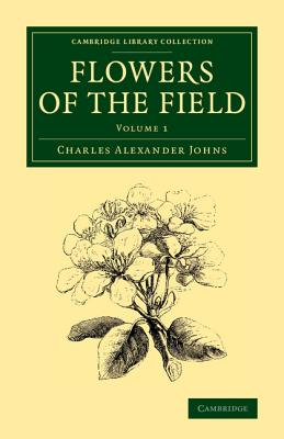 Flowers of the Field: Volume 1 - Johns, Charles Alexander