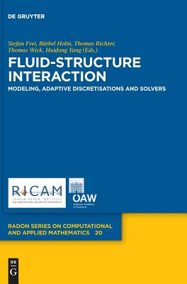 Fluid-Structure Interaction: Modeling, Adaptive Discretisations and Solvers - Frei, Stefan (Editor), and Holm, Barbel (Editor), and Richter, Thomas (Editor)