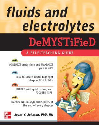 Fluids and Electrolytes Demystified - Johnson, Joyce Y, PhD, RN, Ccrn