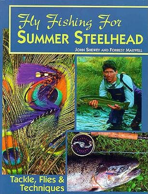 Fly Fishing for Summer Steelhead - Shewey, John, and Maxwell, Forrest