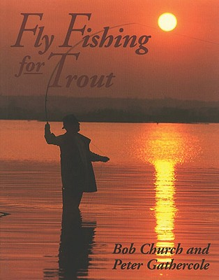 Fly Fishing for Trout - Church, Bob, and Gathercole, Peter