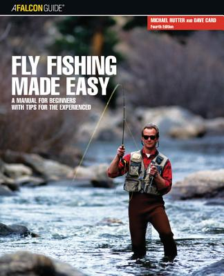 Fly Fishing Made Easy: A Manual for Beginners with Tips for the Experienced - Card, Dave, and Rutter, Michael, Sir, MD