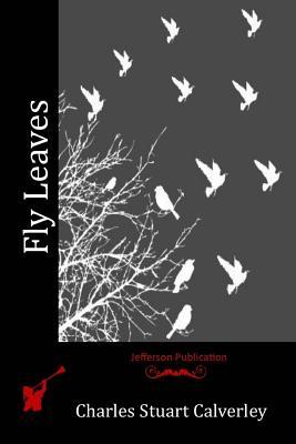 Fly Leaves - Calverley, Charles Stuart