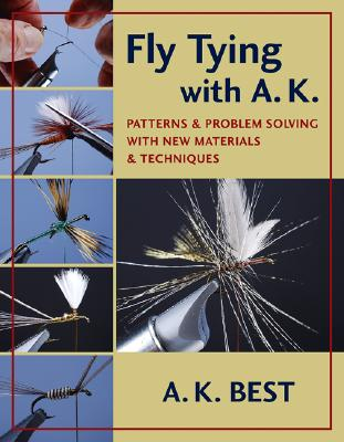 Fly Tying with A. K.: Patterns and Problem Solving with New Materials and Techniques - Best, A K