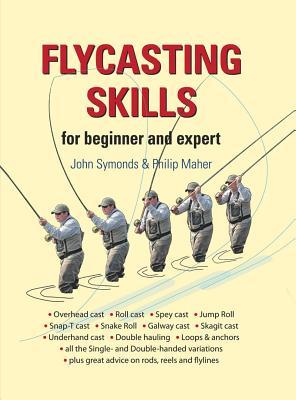 Flycasting Skills: For beginner and expert - Symonds, John, and Maher, Philip