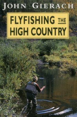 Flyfishing the High Country - Gierach, John