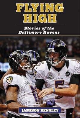 Flying High: Stories of the Baltimore Ravens - Hensley, Jamison