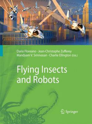 Flying Insects and Robots - Floreano, Dario (Editor), and Zufferey, Jean-Christophe (Editor), and Srinivasan, Mandyam V. (Editor)