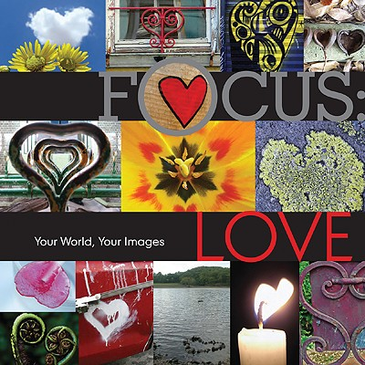Focus: Love: Your World, Your Images - Lark Books (Creator)
