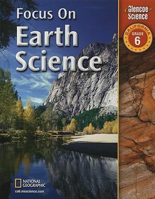 Focus on Earth Science: California, Grade 6 - Berwald, Juli, and Guazzotti, Sergio A, and Fisher, Douglas