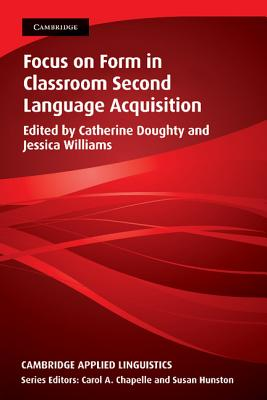 Focus on Form in Classroom Second Language Acquisition - Doughty, Catherine (Editor), and Williams, Jessica (Editor)