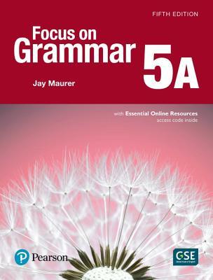 Focus on Grammar 5 Student Book a with Essential Online Resources - Maurer, Jay