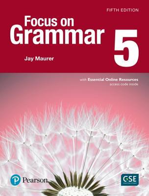 Focus on Grammar 5 with Essential Online Resources - Maurer, Jay
