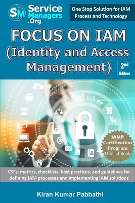 Focus on Iam (Identity and Access Management): Csfs, Metrics, Checklists, Best Practices, and Guidelines for Defining Iam Processes and Implementing Iam Solutions - Pabbathi, Kiran Kumar, and Servicemanagers Org (Editor)