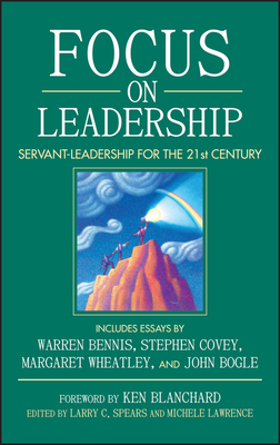 Focus on Leadership: Servant-Leadership for the 21st Century - Spears, Larry C, and Lawrence, Michele, and Blanchard, Ken (Foreword by)