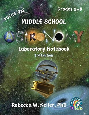 Focus On Middle School Astronomy Laboratory Notebook 3rd Edition - Keller, Rebecca W