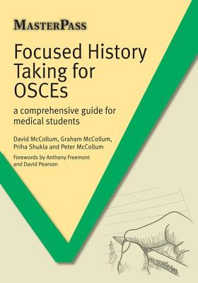 Focused History Taking for OSCEs: A Comprehensive Guide for Medical Students - McCollum, David, and McCollum, Graham, and Shukla, Priha