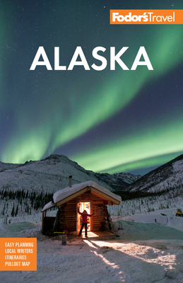 Fodor's Alaska - Fodor's Travel Guides