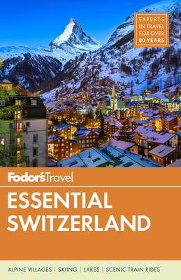 Fodor's Essential Switzerland - Fodor's Travel Guides