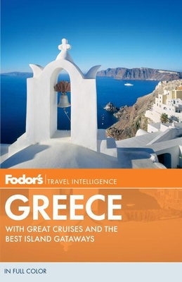 Fodor's Greece: With Great Cruises and the Best Island Getaways - Fisher, Robert I C (Editor)