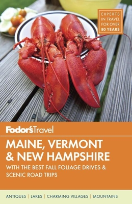 Fodor's Maine, Vermont & New Hampshire: With the Best Fall Foliage Drives & Scenic Road Trips - Fodor's Travel Guides