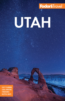 Fodor's Utah: With Zion, Bryce Canyon, Arches, Capitol Reef and Canyonlands National Parks - Fodor's Travel Guides