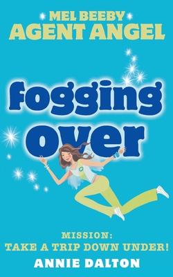 Fogging Over: Mission: Take a Trip Down Under! - Dalton, Annie