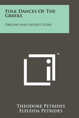 Folk Dances of the Greeks: Origins and Instructions - Petrides, Theodore, and Petrides, Elfleida